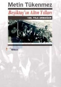 Beşiktaşın Altın Yılları 100.Yıla Armağan