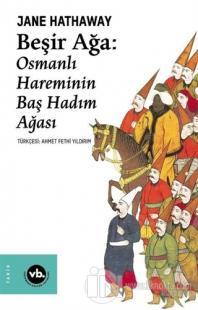Beşir Ağa: Osmanlı Hareminin Baş Hadım Ağası