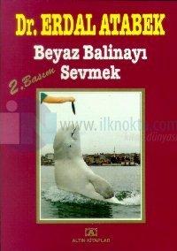 Beyaz Balinayı Sevmek