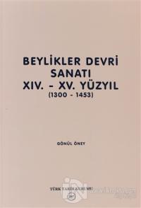 Beylikler Devri Sanatı 14.- 15. Yüzyıl (1300-1453)