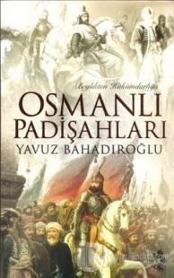Beylikten Hükümdarlığa Osmanlı Padişahları Yavuz Bahadıroğlu