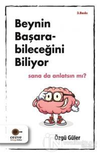 Beynin Başarabileceğini Biliyor Sana da Anlatsın mı?