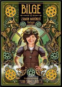 Bilge ve Zaman Makinesi - Yadigar 1. Kitap Tuba Şamlı Atilla
