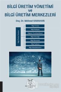 Bilgi Üretim Yönetimi ve Bilgi Üretim Merkezleri Mehmet Karahan