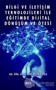 Bilgi ve İletişim Teknolojileri İle Eğitimde Dijital Dönüşüm ve Ötesi