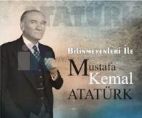Bilinmeyenleri ile Mustafa Kemal