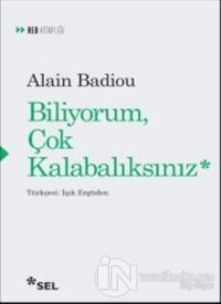 Biliyorum Çok Kalabalıksınız Alain Badiou