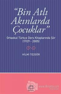 Bin Atlı Akınlarda Çocuklar: Ortaokul Türkçe Ders Kitaplarında Şiir ( 1929-2005)