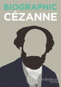 Biographic: Cezanne: Great Lives in Graphic Form (Ciltli)