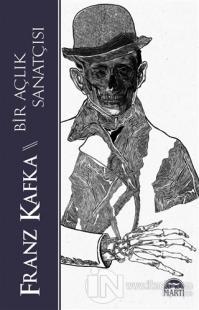 Bir Açlık Sanatçısı Franz Kafka
