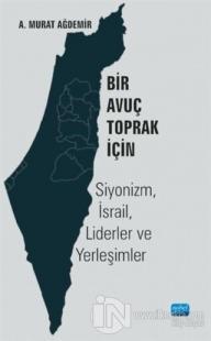 Bir Avuç Toprak İçin: Siyonizm, İsrail, Liderler ve Yerleşimler