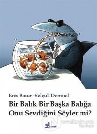 Bir Balık Bir Başka Balığa Onu Sevdiğini Söyler mi? (Ciltli) %25 indir