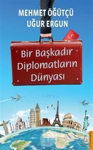 Bir Başkadır Diplomatların Dünyası Mehmet Öğütçü