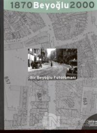 Bir Beyoğlu Fotoromanı: Beyoğlu 1870 - 2000 A Beyoğlu Photo-romance: A Monograph on a Legend