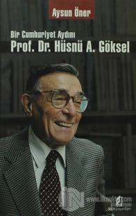 Bir Cumhuriyet Aydını Prof. Dr. Hüsnü A. Göksel