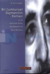 Bir Cumhuriyet Düşmanının Portresi Ya da Fethullah Gülen Hocaefendi'nin Derin Misyonu