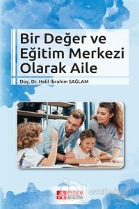 Bir Değer ve Eğitim Merkezi Olarak Aile