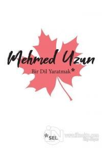 Bir Dil Yaratmak Mehmed Uzun