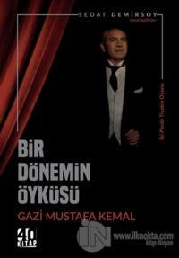 Bir Dönemin Öyküsü: Gazi Mustafa Kemal