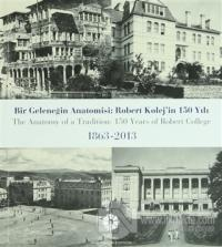 Bir Geleceğin Anatomisi: Robert Kolej'in 150 Yılı / The Anatomy of a Tradition: 150 Years of Robert College
