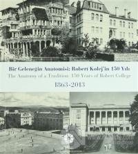 Bir Geleceğin Anatomisi: Robert Kolej'in 150 Yılı / The Anatomy of a Tradition: 150 Years of Robert College