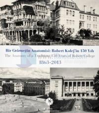 Bir Geleneğin Anotomisi: Robert Kolej'in 150 Yılı 1863-2013