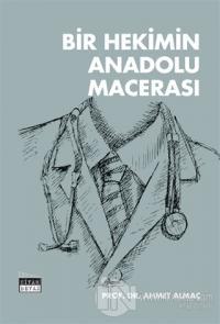 Bir Hekimin Anadolu Macerası Ahmet Almaç