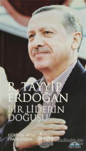 Bir Liderin Doğuşu: Recep Tayyip Erdoğan (Ciltli)