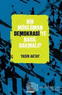 Bir Müslüman Demokrasi'ye Nasıl Bakmalı?