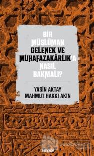 Bir Müslüman Gelenek ve Muhafazakarlık'a Nasıl Bakmalı?