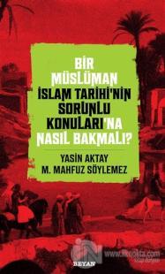 Bir Müslüman İslam Tarihi'nin Sorunlu Konuları'na Nasıl Bakmalı? Yasin