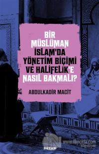 Bir Müslüman İslam'da Yönetim Biçimi ve Halifelik'e Nasıl Bakmalı? Abd
