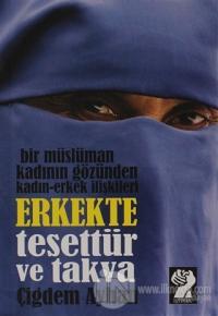 Bir Müslüman Kadının Gözünden Kadın - Erkek İlişkileri: Erkekte Tesettür ve Takva