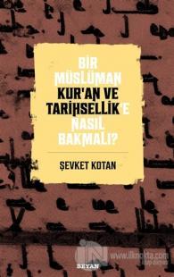 Bir Müslüman Kur'an ve Tarihsellik'e Nasıl Bakmalı? Şevket Kotan