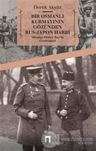 Bir Osmanlı Kurmayının Gözünden Rus - Japon Harbi: Miralay Pertev Bey'in Gözlemleri