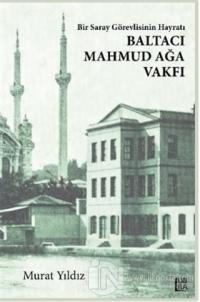 Bir Saray Görevlisinin Hayratı - Baltacı Mahmud Ağa Vakfı