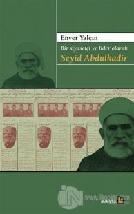 Bir Siyasetçi ve Lider Olarak Seyid Abdulkadir Enver Yalçın