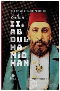Bir Siyasi Dehanın Portresi: Sultan 2. Abdülhamid Han (Ciltli)