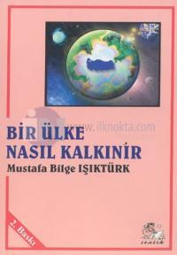 Bir Ülke Nasıl Kalkınır %10 indirimli Mustafa Bilge Işıktürk