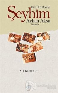 Bir Ülkü Dervişi: Şeyhim Ayhan Aksu