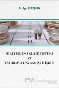 Bireysel Emeklilik Sistemi ve Yatırımcı Davranışı İlişkisi Işın Kırışk