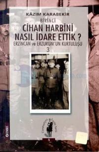 Birinci Cihan Harbini Nasıl İdare Ettik? 3 - Erzincan ve Erzurum'un Kurtuluşu