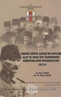 Birinci Dünya Savaşı'na Katılan Alay ve Daha Üst Kademedeki Komutanların Biyografileri Cilt 3