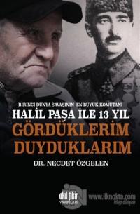 Birinci Dünya Savaşının En Büyük Komutanı Halil Paşa ile 13 yıl Gördüklerim Duyduklarım