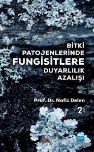 Bitki Patojenlerinde Fungisitlere Duyarlılık Azalışı Nafiz Delen