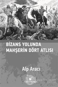 Bizans Yolunda Mahşerin Dört Atlısı (Ciltli) Alp Aracı
