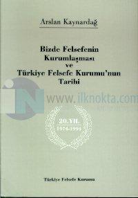 Bizde Felsefenin Kurumsallaşması ve Türkiye Felsefe Kurumu %20 indirim