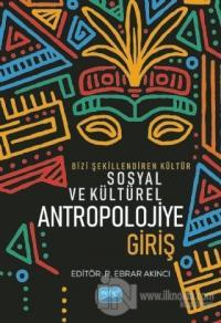 Bizi Şekillendiren Kültür Sosyal ve Kültürel Antropolojiye Giriş