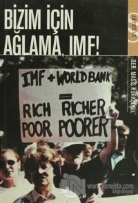 Bizim İçin Ağlama, IMF!