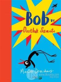 Bob ve Dostluk Sanatı